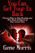 You Can Get Your Ex Back: Proven Plans to Stop Breakup and Win Back the Hearts of Your Loved Ones