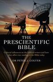 The Prescientific Bible: Cultural Influences on the Biblical Writers and How They Affect Our Reading of the Bible Today