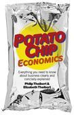 Potato Chip Economics: Everything You Need to Know about Business Clearly and Concisely Explained