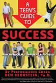 A Teen's Guide to Success: How to Be Calm, Confident & Focused
