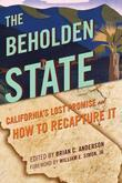 The Beholden State: California S Lost Promise and How to Recapture It
