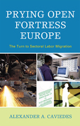 Prying Open Fortress Europe: The Turn to Sectoral Labor Migration