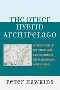 The Other Hybrid Archipelago: Introduction to the Literatures and Cultures of the Francophone Indian Ocean