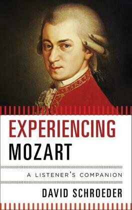 Experiencing Mozart: A Listener's Companion