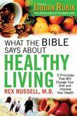 What the Bible Says About Healthy Living: 3 Principles that Will Change Your Diet and Improve Your Health