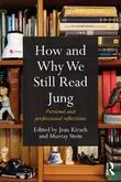 How and Why We Still Read Jung: Personal and Professional Reflections: Personal and Professional Reflections