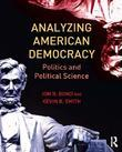 Analyzing American Democracy: Politics and Political Science: Politics and Political Science
