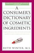A Consumer's Dictionary of Cosmetic Ingredients, 7th Edition: Complete Information About the Harmful and Desirable Ingredients Found in Cosmetics and