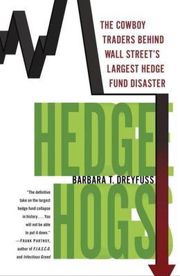 Hedge Hogs: The Cowboy Traders Behind Wall Street's Largest Hedge Fund Disaster