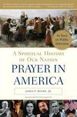 Prayer in America: A Spiritual History of Our Nation