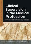 CLINICAL SUPERVISION IN THE MEDICAL PROFESSION: STRUCTURED REFLECTIVE PRACTICE: Structured reflective practice