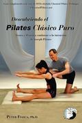 Descubriendo El Pilates Clasico Puro: Teoria y Practica Conforme a la Intencion