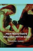 Men Who Have Walked with God - Being the Story of Mysticism Through the Ages Told in the Biographies of Representative Seers and Saints with Excerpts
