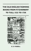 The Old English Farming Books from Fitzherbert to Tull 1523 to 1730