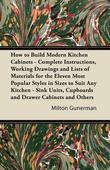 How to Build Modern Kitchen Cabinets - Complete Instructions, Working Drawings and Lists of Materials for the Eleven Most Popular Styles in Sizes to S