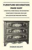 Furniture Decoration Made Easy - A Practical Work Manual for Decorating Furniture by Stenciling, Gold-Leaf Application and Freehand Painting