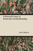 A Practical Course in Bookcrafts and Bookbinding