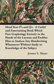 Mind Your P's and Q's - A Useful and Entertaining Book Which Puts Graphology Entirely in the Hands of the Layman and Enables Him to Analyze Any Handwr