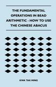 The Fundamental Operations in Bead Arithmetic - How to Use the Chinese Abacus