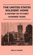 The United States Soldiers' Home - A History Of Its First Hundred Years