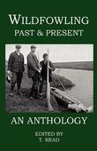 Wildfowling Past & Present - An Anthology