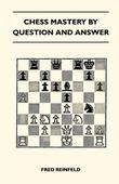 Chess Mastery By Question And Answer