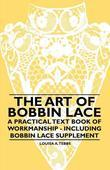 The Art of Bobbin Lace - A Practical Text Book of Workmanship - Including Bobbin Lace Supplement