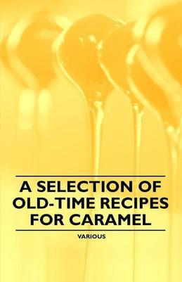 A Selection of Old-Time Recipes for Caramel