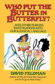 Who Put The Butter In Butterfly?: ... And other Fearless Investigations in