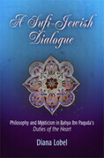 """A Sufi-Jewish Dialogue: Philosophy and Mysticism in Bahya ibn Paquda's """"Duties of the Heart"""""""