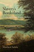 Slavery's Borderland: Freedom and Bondage Along the Ohio River
