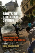 Roots of the Arab Spring: Contested Authority and Political Change in the Middle East
