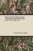 Memoirs of John Quincy Adams: Comprising Portions of His Diary from 1795 to 1848. Vol 1