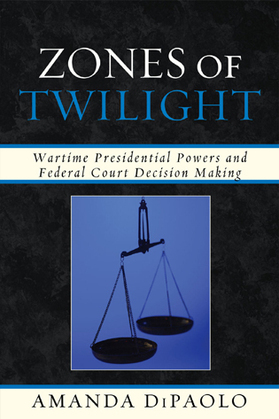 Zones of Twilight: Wartime Presidential Powers and Federal Court Decision Making