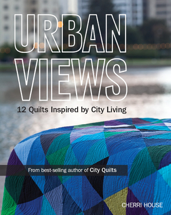 Urban Views: 12 Quilts Inspired by City Living