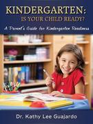 Kindergarten: Is Your Child Ready? (a Parent's Guide for Kindergarten Readiness)