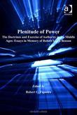 Plenitude of Power: The Doctrines and Exercise of Authority in the Middle Ages: Essays in Memory of Robert Louis Benson