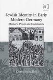 Jewish Identity in Early Modern Germany: Memory, Power and Community