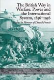 The British Way in Warfare: Power and the International System, 1856-1956: Essays in Honour of David French