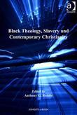 Black Theology, Slavery and Contemporary Christianity: 200 Years and No Apology