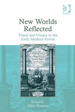 New Worlds Reflected: Travel and Utopia in the Early Modern Period