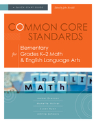 Common Core Standards for Elementary Grades K-2 Math & English Language Arts: A Quick-Start Guide