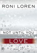Not Until You Part VIII: Not Until You Love