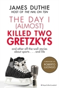 The Day I (Almost) Killed Two Gretzkys