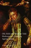 Old, Bold and Won't Be Told: Shakespeare's Amazing Ageing Ladies