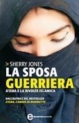 La sposa guerriera. A'isha e la rivolta islamica