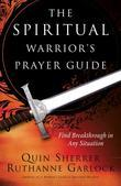 The Spiritual Warrior's Prayer Guide: Find Breakthrough in Any Situation