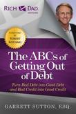 The ABCs of Getting Out of Debt: Turn Bad Debt Into Good Debt and Bad Credit Into Good Credit