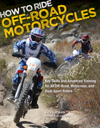 How to Ride Off-Road Motorcycles: Key Skills and Advanced Training for All Off-Road, Motocross, and Dual-Sport Riders