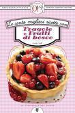 Le cento migliori ricette con fragole e frutti di bosco